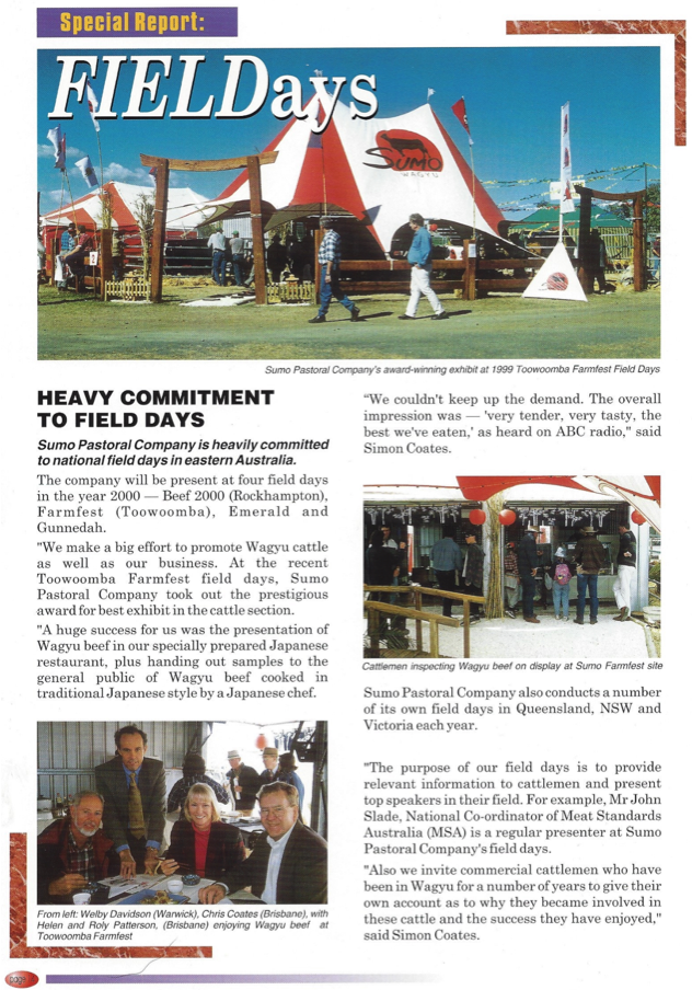 "Sumo Wagyu takes out the prestigious award for the best exhibit at Toowoomba's Farm Fest 1999.  The Exhibit was complete with its own traditional Japanese chef cooking and serving Sumo's meat. Described simply by attendees as "" the best we've ever eaten"" Sumo Wagyu Bulletin, Edition 1, Dec 1999"